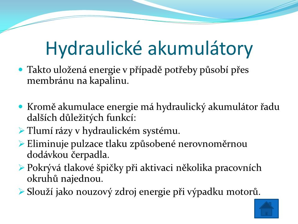 Hydraulické akumulátory Takto uložená energie v případě potřeby působí přes membránu na kapalinu.