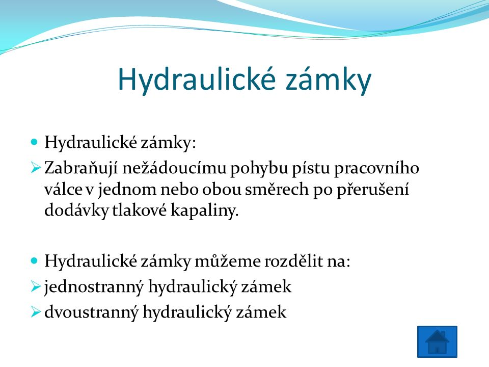 Hydraulické zámky Hydraulické zámky:  Zabraňují nežádoucímu pohybu pístu pracovního válce v jednom nebo obou směrech po přerušení dodávky tlakové kapaliny.