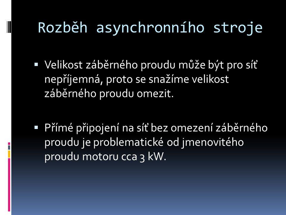 Rozběh asynchronního stroje  Velikost záběrného proudu může být pro síť nepříjemná, proto se snažíme velikost záběrného proudu omezit.
