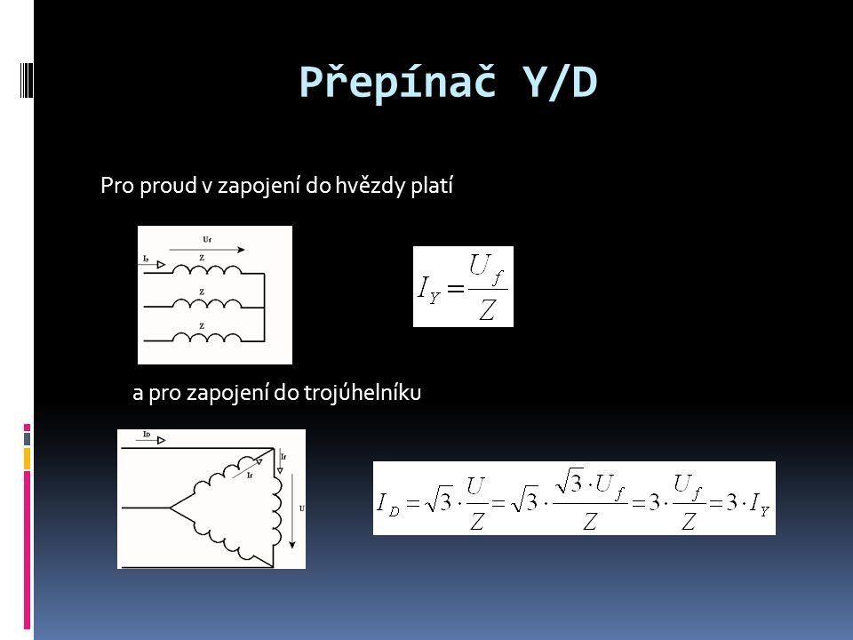 Přepínač Y/D Pro proud v zapojení do hvězdy platí a pro zapojení do trojúhelníku