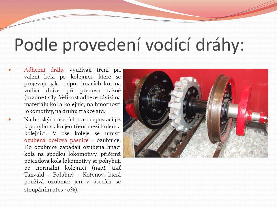 Podle provedení vodící dráhy: Adhezní dráhy využívají tření při valení kola po kolejnici, které se projevuje jako odpor hnacích kol na vodicí dráze při přenosu tažné (brzdné) síly.