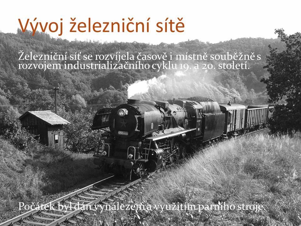 Vývoj železniční sítě Železniční síť se rozvíjela časově i místně souběžně s rozvojem industrializačního cyklu 19.