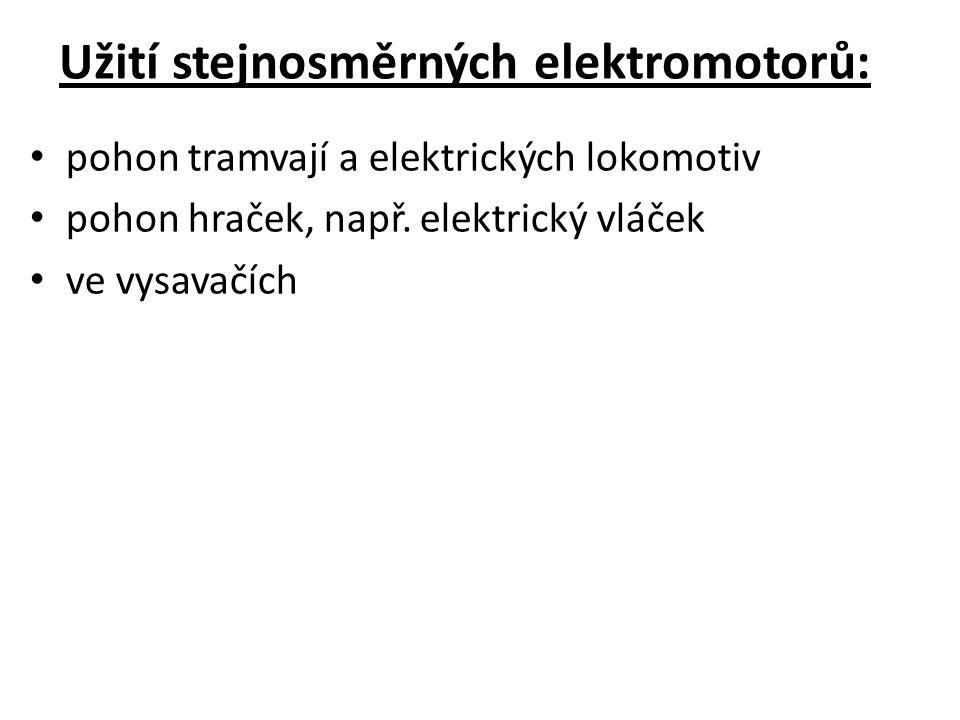 Užití stejnosměrných elektromotorů: pohon tramvají a elektrických lokomotiv pohon hraček, např. elektrický vláček ve vysavačích