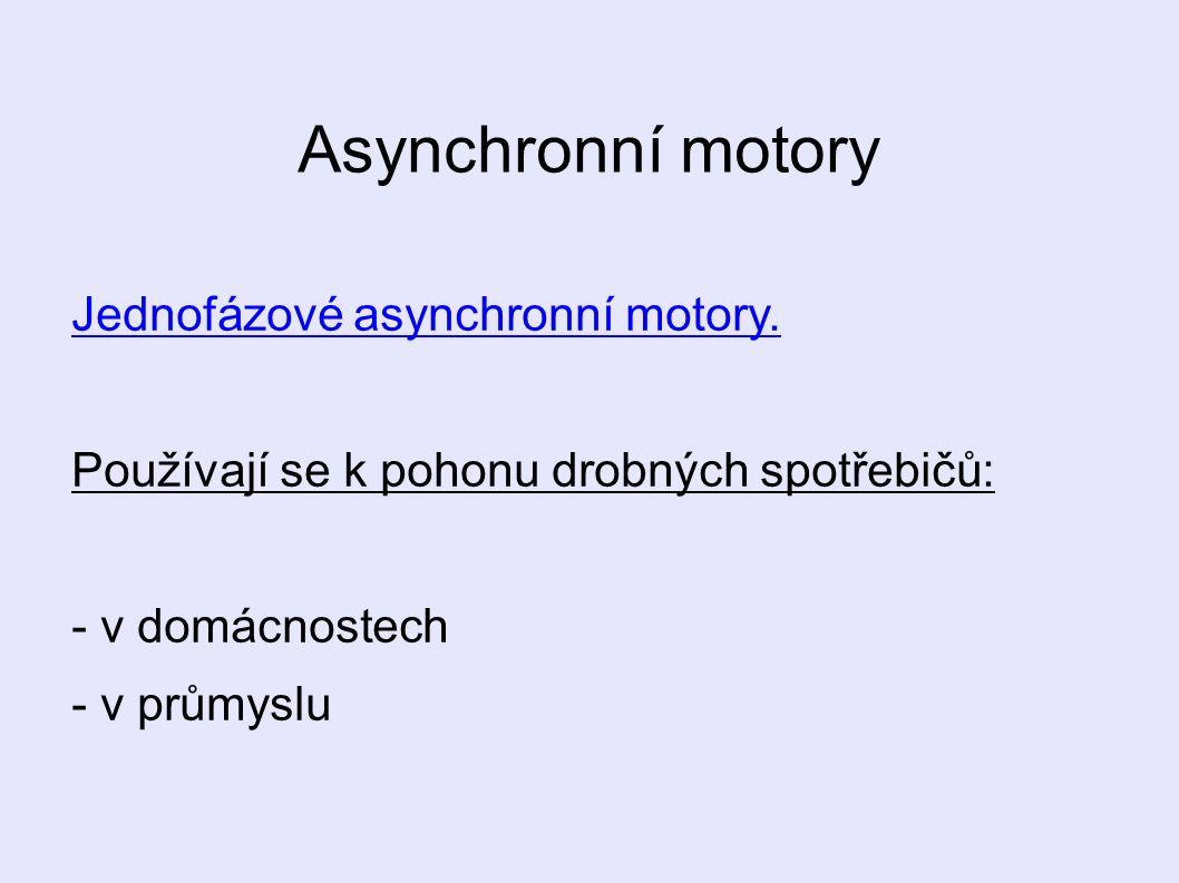Asynchronní motory Jednofázové asynchronní motory.