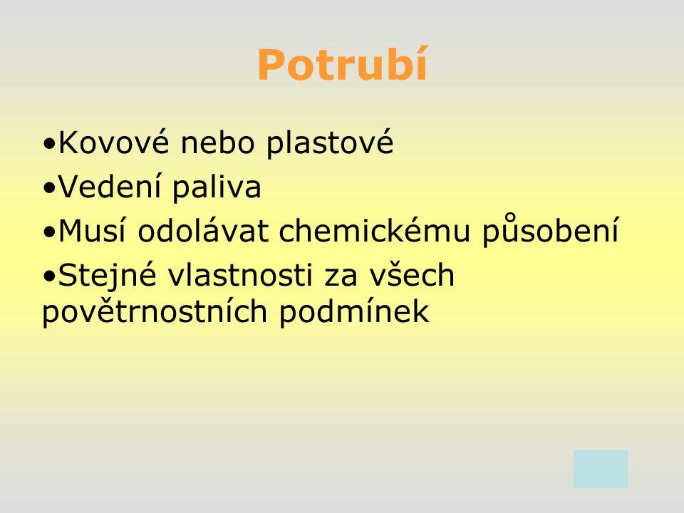 Potrubí Kovové nebo plastové Vedení paliva Musí odolávat chemickému působení Stejné vlastnosti za všech povětrnostních podmínek