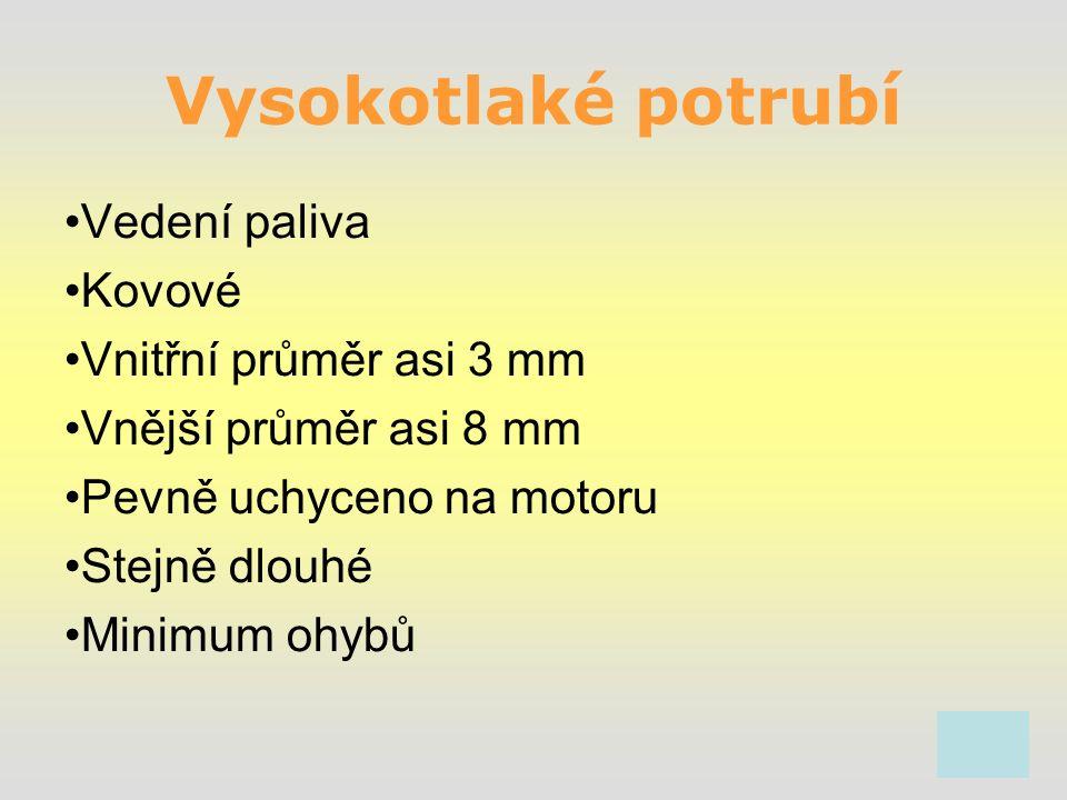 Vysokotlaké potrubí Vedení paliva Kovové Vnitřní průměr asi 3 mm Vnější průměr asi 8 mm Pevně uchyceno na motoru Stejně dlouhé Minimum ohybů