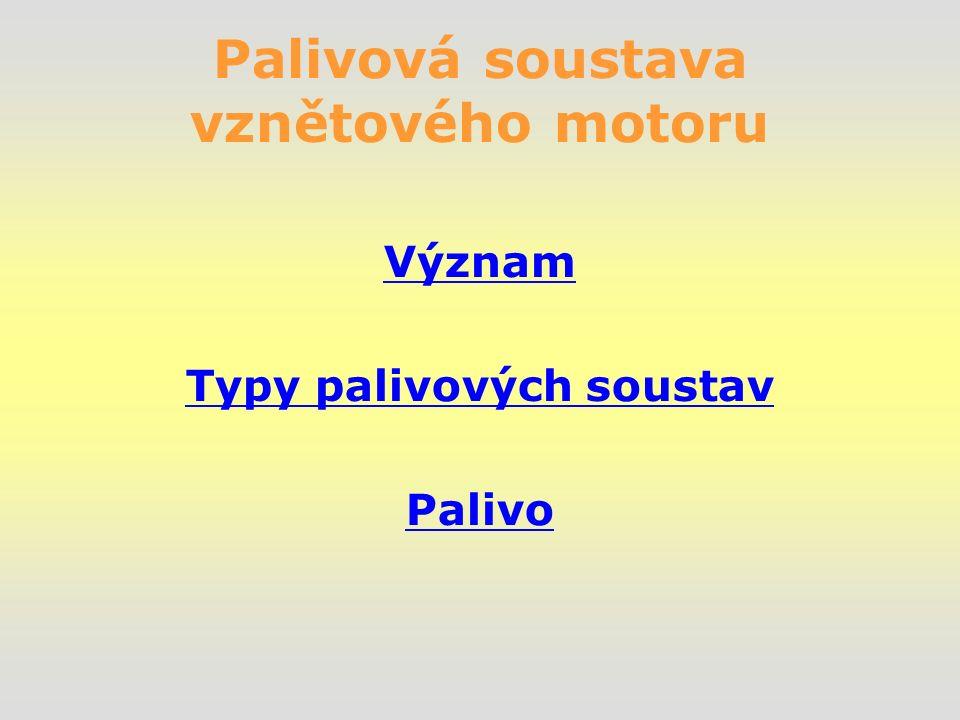 Palivová soustava vznětového motoru Význam Typy palivových soustav Palivo