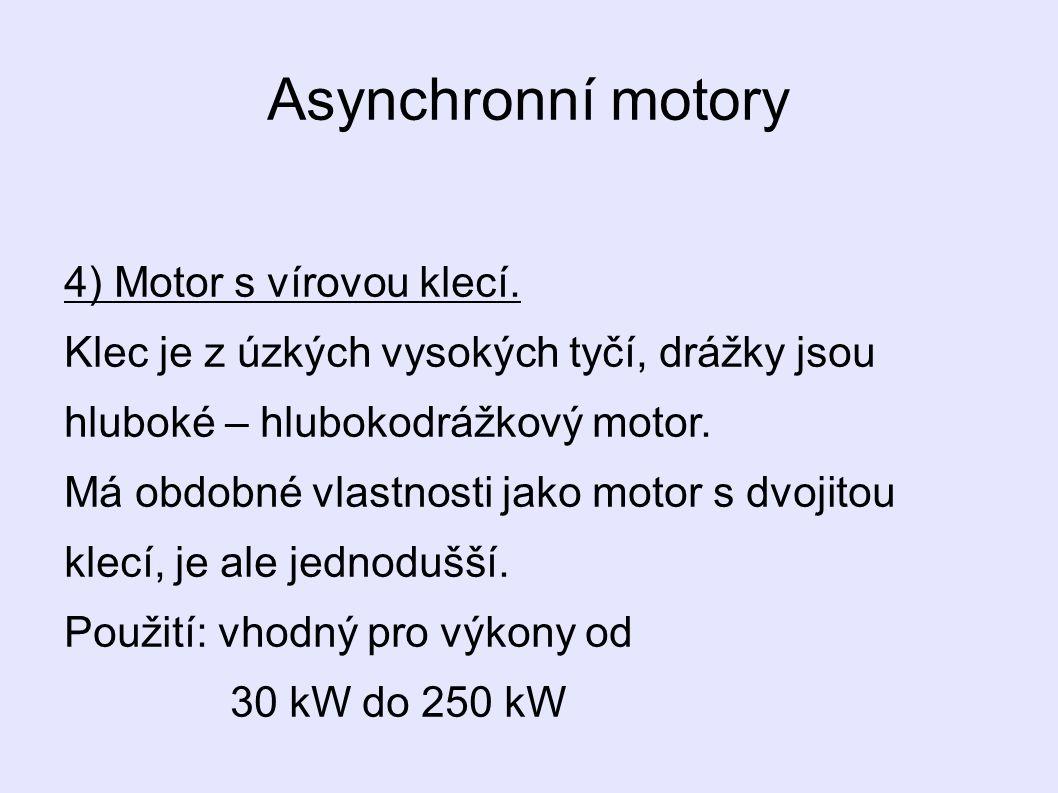 Asynchronní motory 4) Motor s vírovou klecí.