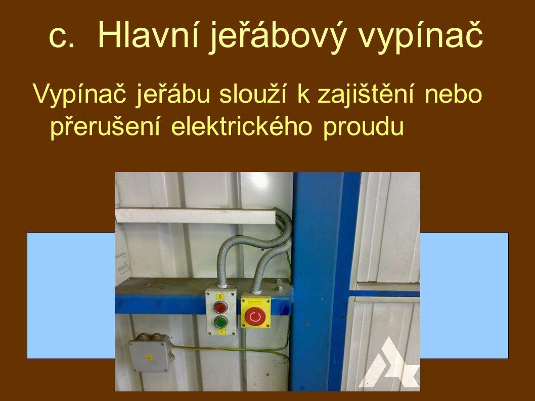 c. Hlavní jeřábový vypínač Vypínač jeřábu slouží k zajištění nebo přerušení elektrického proudu