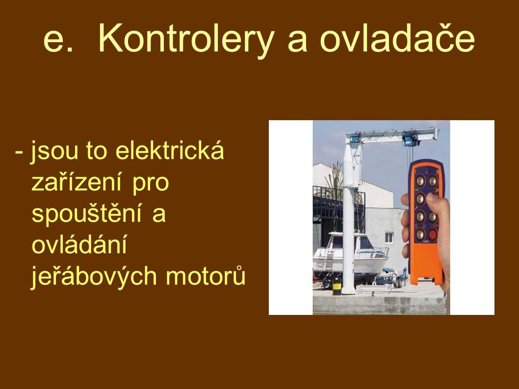 e. Kontrolery a ovladače - jsou to elektrická zařízení pro spouštění a ovládání jeřábových motorů