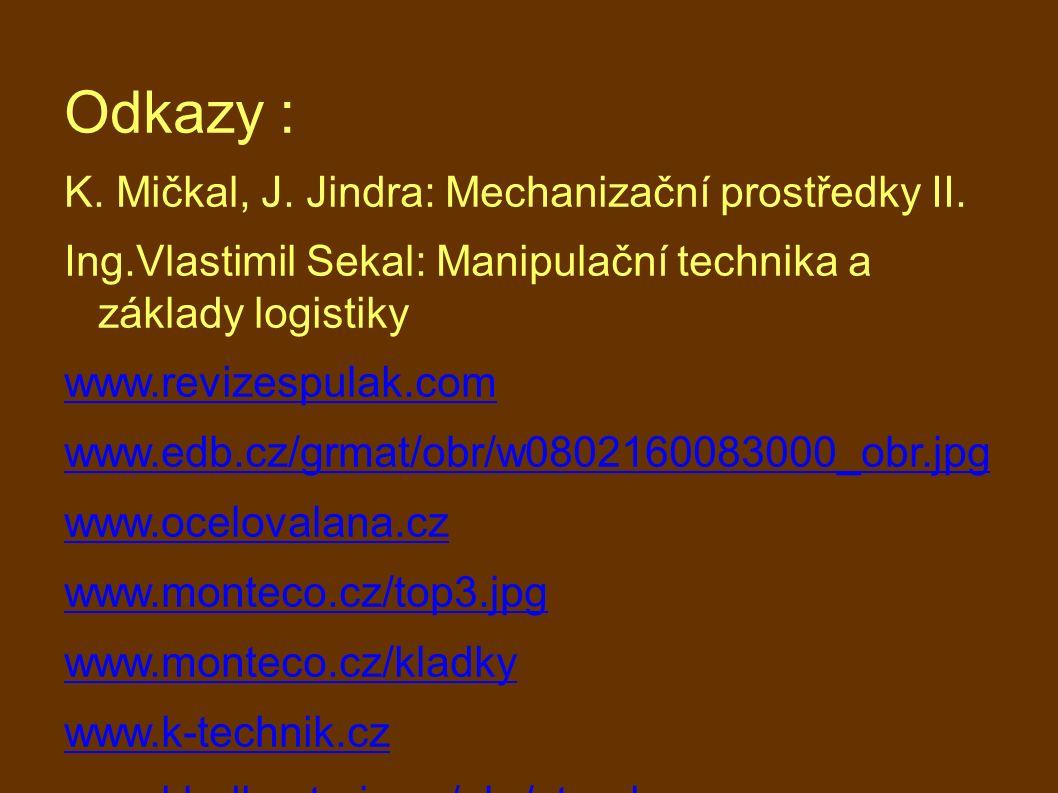 Odkazy : K. Mičkal, J. Jindra: Mechanizační prostředky II. Ing.Vlastimil Sekal: Manipulační technika a základy logistiky www.revizespulak.com www.edb.