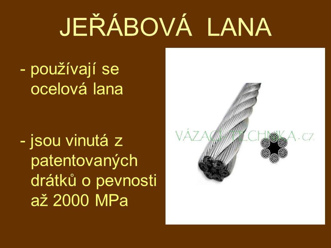 JEŘÁBOVÁ LANA - používají se ocelová lana - jsou vinutá z patentovaných drátků o pevnosti až 2000 MPa