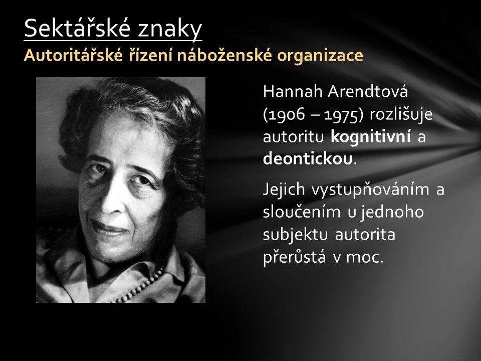 Hannah Arendtová (1906 – 1975) rozlišuje autoritu kognitivní a deontickou. Jejich vystupňováním a sloučením u jednoho subjektu autorita přerůstá v moc