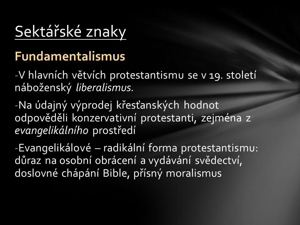 Fundamentalismus -V hlavních větvích protestantismu se v 19. století náboženský liberalismus. -Na údajný výprodej křesťanských hodnot odpověděli konze