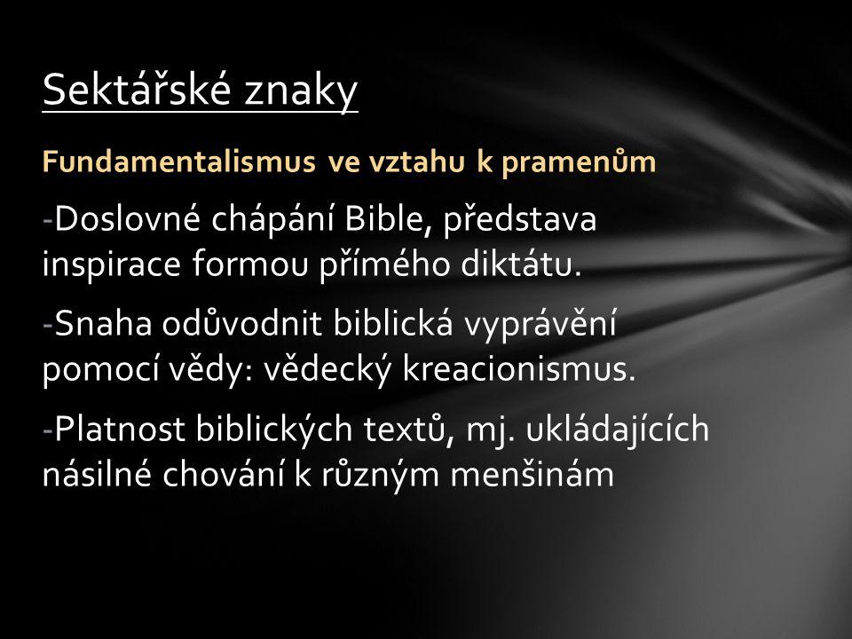 Fundamentalismus ve vztahu k pramenům -Doslovné chápání Bible, představa inspirace formou přímého diktátu. -Snaha odůvodnit biblická vyprávění pomocí