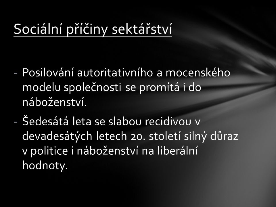 -Posilování autoritativního a mocenského modelu společnosti se promítá i do náboženství. -Šedesátá leta se slabou recidivou v devadesátých letech 20.