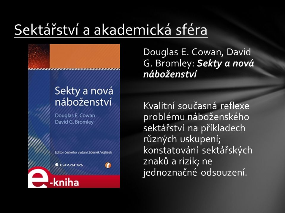 Douglas E. Cowan, David G. Bromley: Sekty a nová náboženství Kvalitní současná reflexe problému náboženského sektářství na příkladech různých uskupení