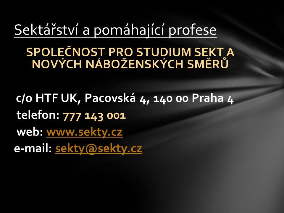 SPOLEČNOST PRO STUDIUM SEKT A NOVÝCH NÁBOŽENSKÝCH SMĚRŮ c/o HTF UK, Pacovská 4, 140 00 Praha 4 telefon: 777 143 001 web: www.sekty.czwww.sekty.cz e-ma