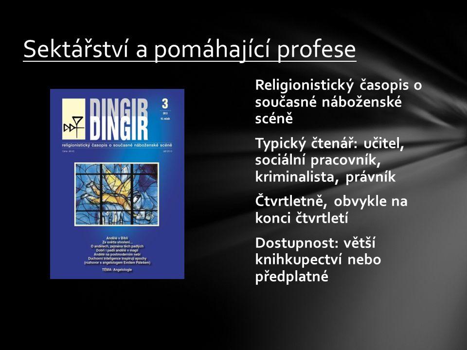 Religionistický časopis o současné náboženské scéně Typický čtenář: učitel, sociální pracovník, kriminalista, právník Čtvrtletně, obvykle na konci čtv
