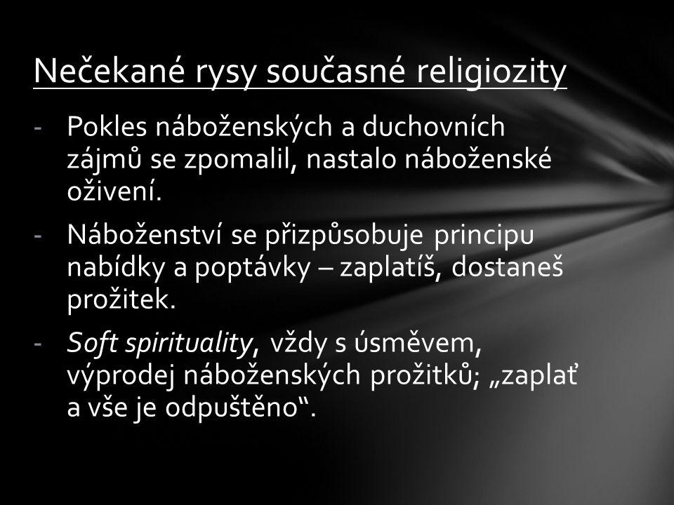 -Pokles náboženských a duchovních zájmů se zpomalil, nastalo náboženské oživení. -Náboženství se přizpůsobuje principu nabídky a poptávky – zaplatíš,