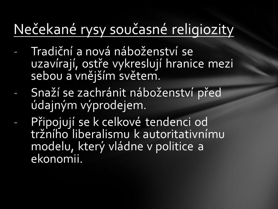 -Tradiční a nová náboženství se uzavírají, ostře vykreslují hranice mezi sebou a vnějším světem. -Snaží se zachránit náboženství před údajným výprodej