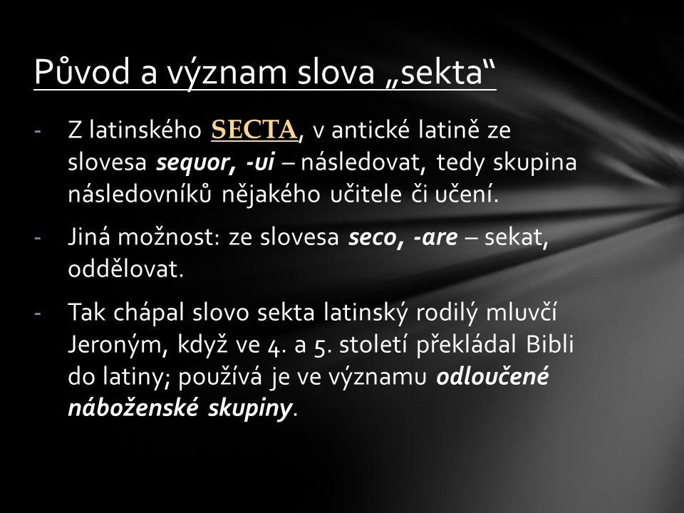 -Z latinského SECTA, v antické latině ze slovesa sequor, -ui – následovat, tedy skupina následovníků nějakého učitele či učení. -Jiná možnost: ze slov