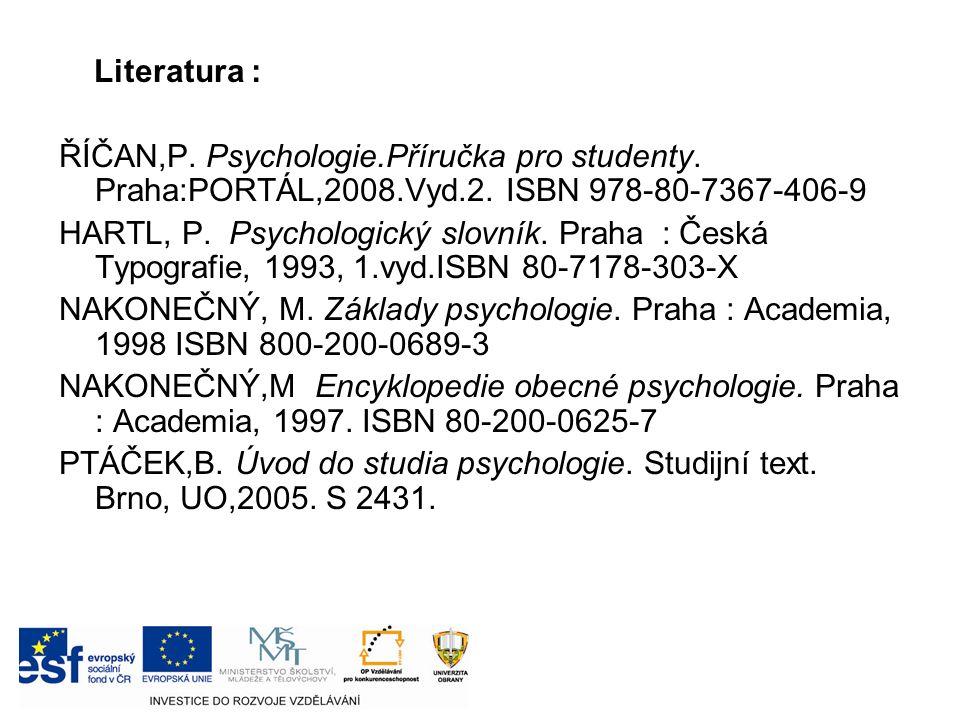 Literatura : ŘÍČAN,P. Psychologie.Příručka pro studenty.