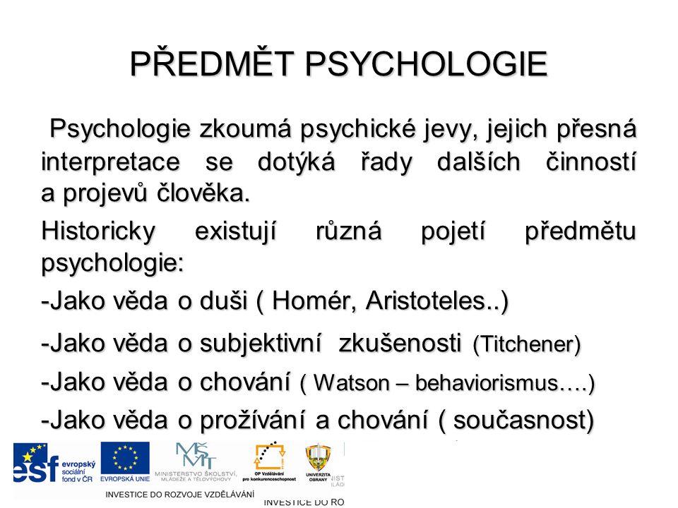 PŘEDMĚT PSYCHOLOGIE Psychologie zkoumá psychické jevy, jejich přesná interpretace se dotýká řady dalších činností a projevů člověka.