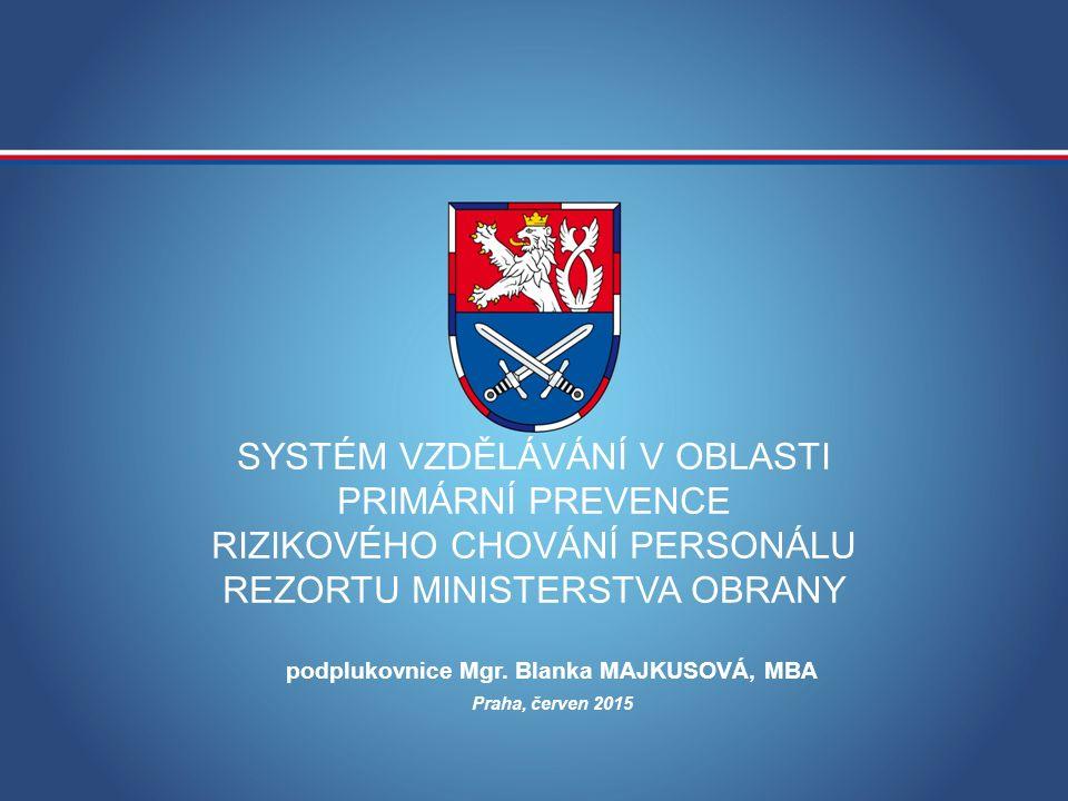 SYSTÉM VZDĚLÁVÁNÍ V OBLASTI PRIMÁRNÍ PREVENCE RIZIKOVÉHO CHOVÁNÍ PERSONÁLU REZORTU MINISTERSTVA OBRANY Praha, červen 2015 podplukovnice Mgr.