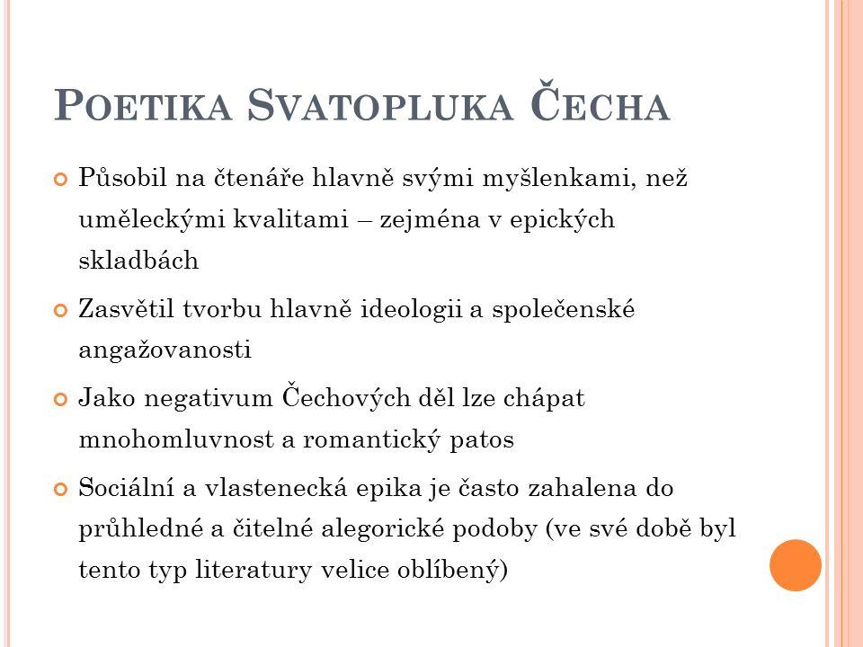 P OETIKA S VATOPLUKA Č ECHA Působil na čtenáře hlavně svými myšlenkami, než uměleckými kvalitami – zejména v epických skladbách Zasvětil tvorbu hlavně