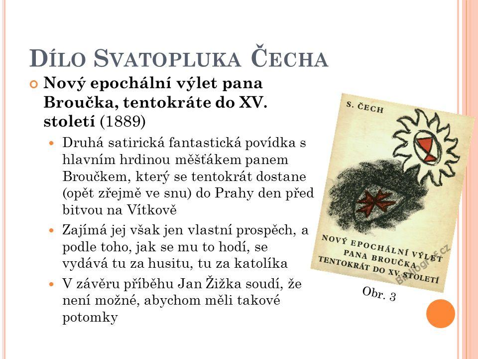 D ÍLO S VATOPLUKA Č ECHA Nový epochální výlet pana Broučka, tentokráte do XV. století (1889) Druhá satirická fantastická povídka s hlavním hrdinou měš