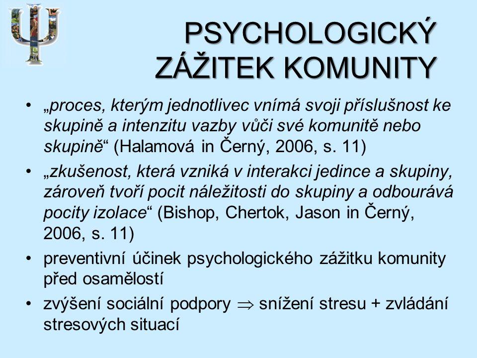 """PSYCHOLOGICKÝ ZÁŽITEK KOMUNITY """"proces, kterým jednotlivec vnímá svoji příslušnost ke skupině a intenzitu vazby vůči své komunitě nebo skupině (Halamová in Černý, 2006, s."""