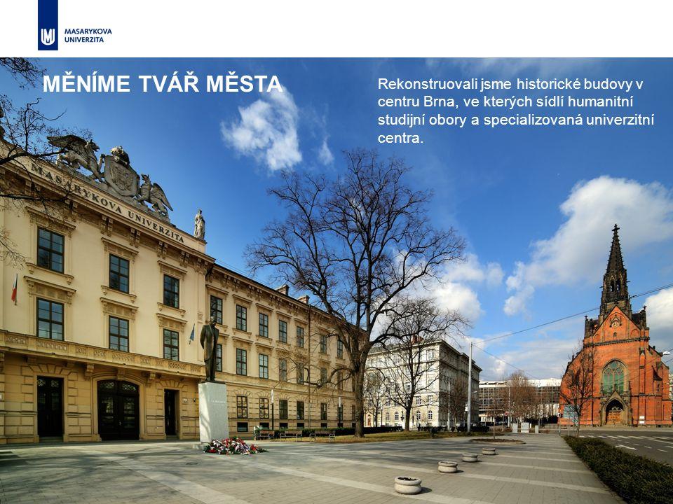 Rekonstruovali jsme historické budovy v centru Brna, ve kterých sídlí humanitní studijní obory a specializovaná univerzitní centra. MĚNÍME TVÁŘ MĚSTA