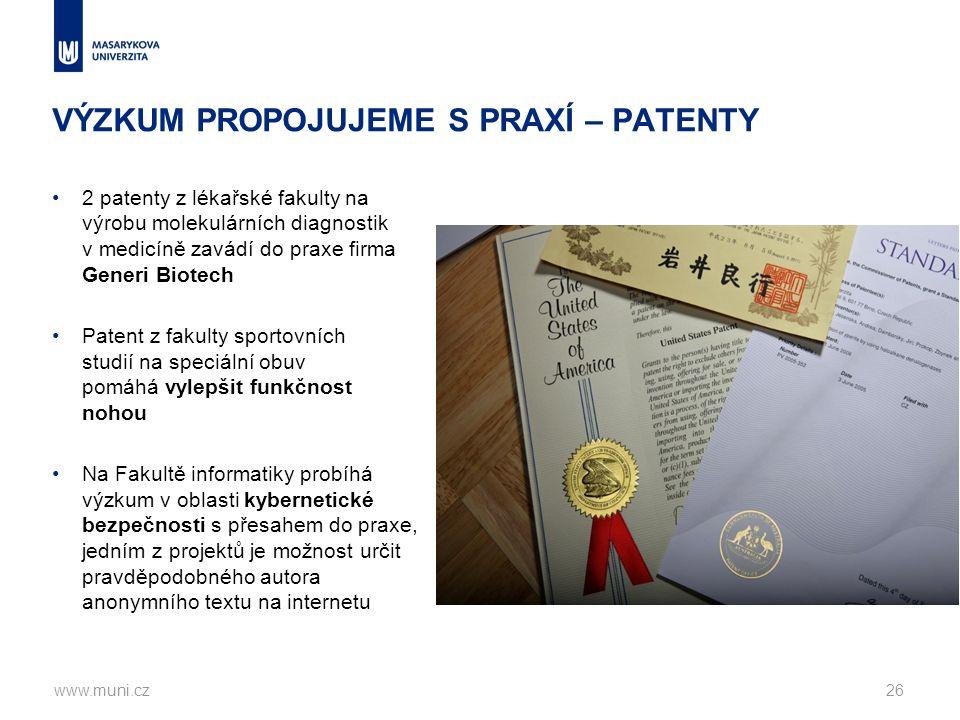 VÝZKUM PROPOJUJEME S PRAXÍ – PATENTY 2 patenty z lékařské fakulty na výrobu molekulárních diagnostik v medicíně zavádí do praxe firma Generi Biotech Patent z fakulty sportovních studií na speciální obuv pomáhá vylepšit funkčnost nohou Na Fakultě informatiky probíhá výzkum v oblasti kybernetické bezpečnosti s přesahem do praxe, jedním z projektů je možnost určit pravděpodobného autora anonymního textu na internetu www.muni.cz26