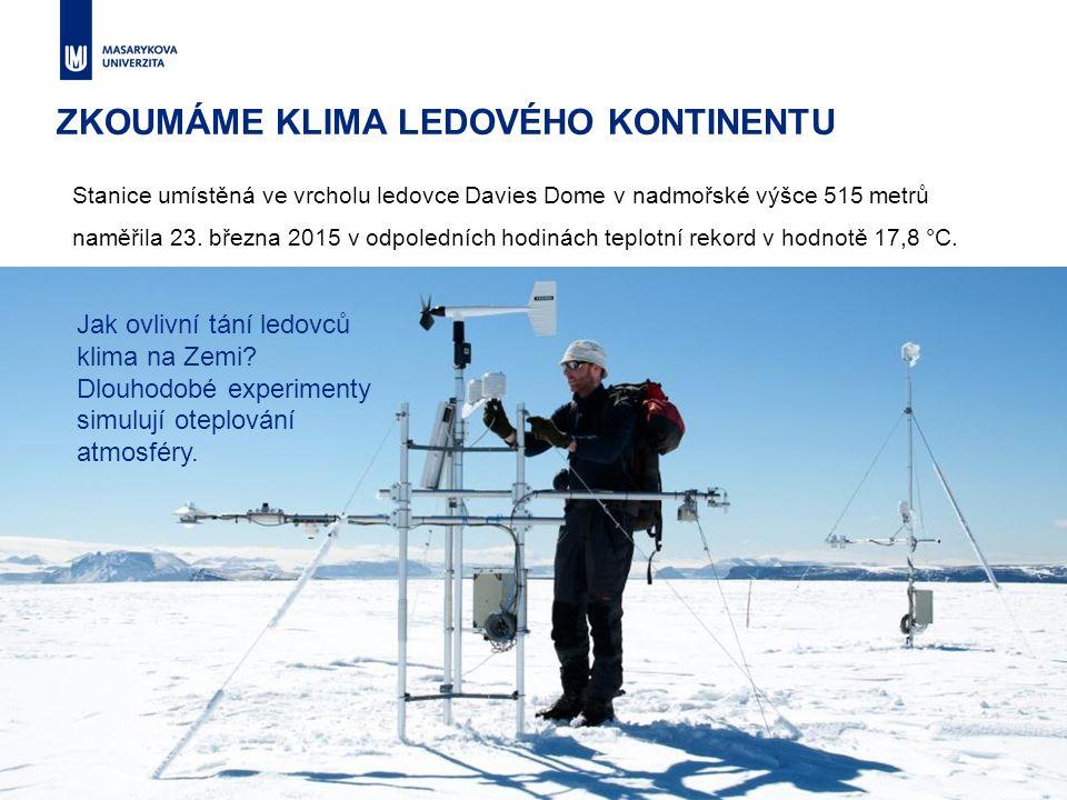 ZKOUMÁME KLIMA LEDOVÉHO KONTINENTU Díky výzkumné činnosti na této stanici patří Česká republika mezi státy s hlasovacím právem v Antarktickém smluvním systému.
