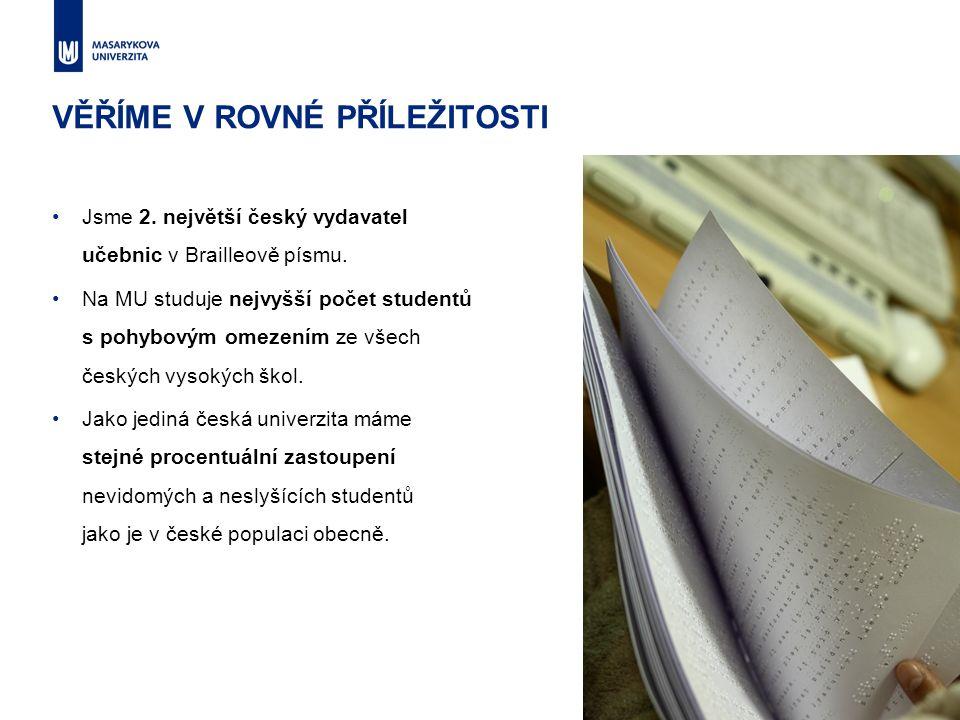 VĚŘÍME V ROVNÉ PŘÍLEŽITOSTI Jsme 2. největší český vydavatel učebnic v Brailleově písmu. Na MU studuje nejvyšší počet studentů s pohybovým omezením ze