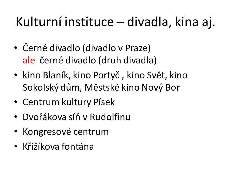 Kulturní instituce – divadla, kina aj. Černé divadlo (divadlo v Praze) ale černé divadlo (druh divadla) kino Blaník, kino Portyč, kino Svět, kino Soko