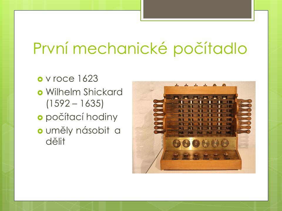 První mechanické počítadlo  v roce 1623  Wilhelm Shickard (1592 – 1635)  počítací hodiny  uměly násobit a dělit