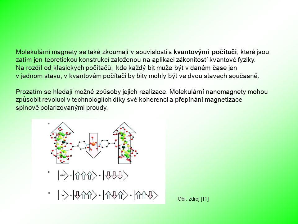 Molekulární magnety se také zkoumají v souvislosti s kvantovými počítači, které jsou zatím jen teoretickou konstrukcí založenou na aplikaci zákonitostí kvantové fyziky.