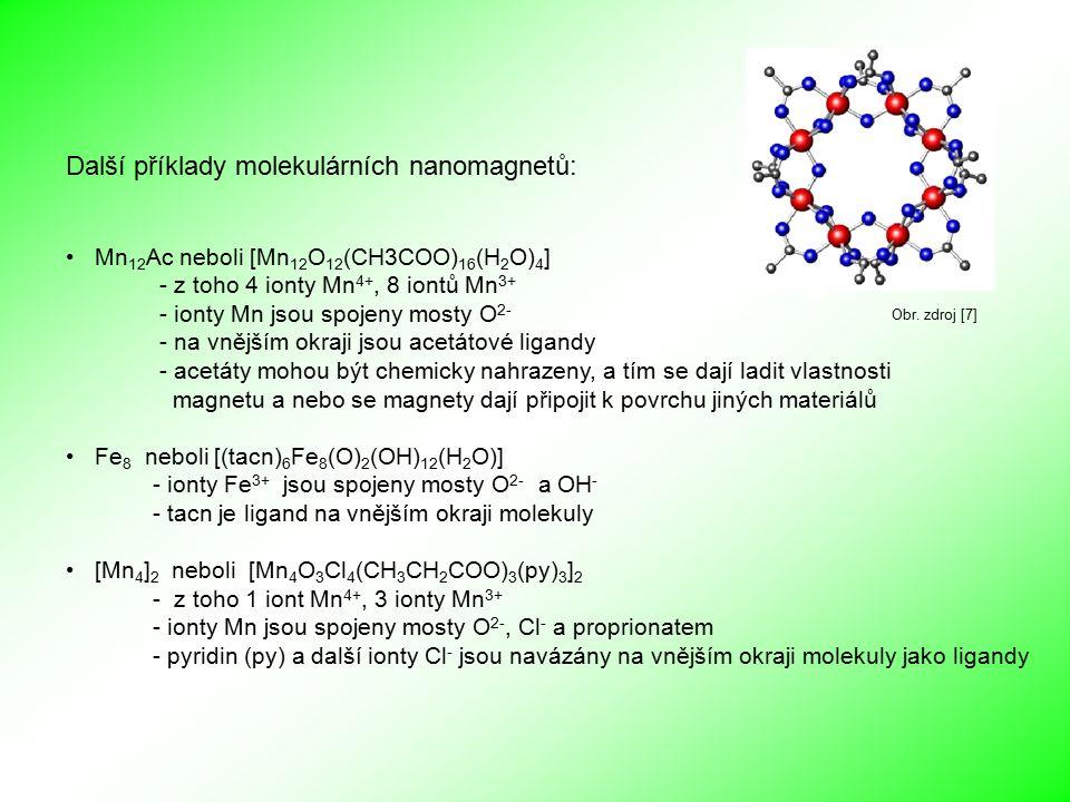 Další příklady molekulárních nanomagnetů: Mn 12 Ac neboli [Mn 12 O 12 (CH3COO) 16 (H 2 O) 4 ] - z toho 4 ionty Mn 4+, 8 iontů Mn 3+ - ionty Mn jsou sp
