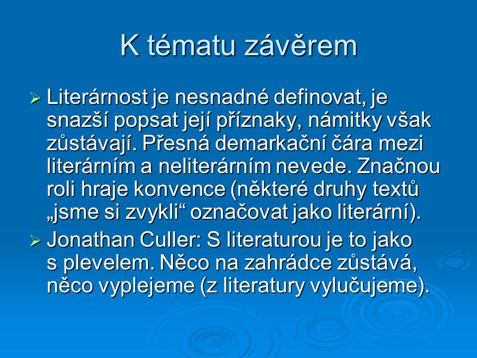 K tématu závěrem  Literárnost je nesnadné definovat, je snazší popsat její příznaky, námitky však zůstávají.