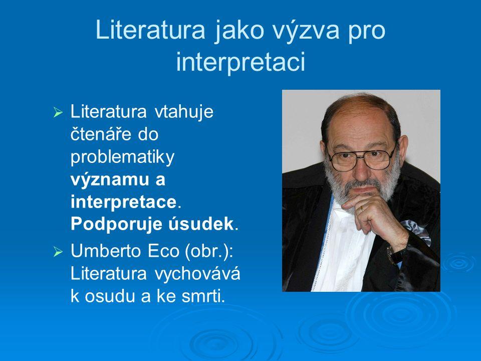 Literatura jako výzva pro interpretaci   Literatura vtahuje čtenáře do problematiky významu a interpretace.