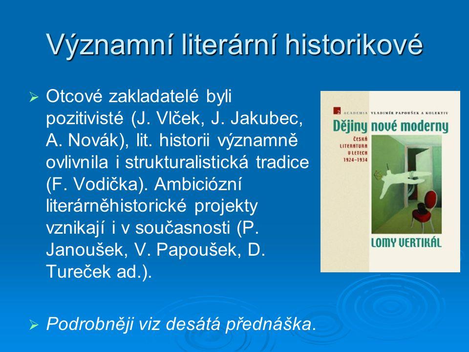 Významní literární historikové   Otcové zakladatelé byli pozitivisté (J.