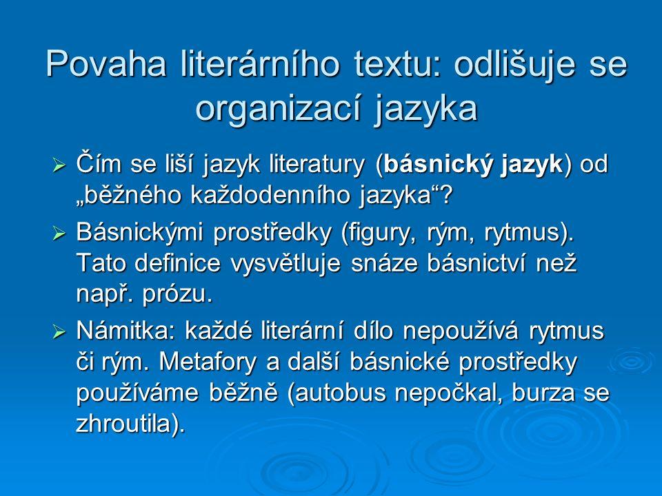 """Povaha literárního textu: odlišuje se organizací jazyka  Čím se liší jazyk literatury (básnický jazyk) od """"běžného každodenního jazyka ."""