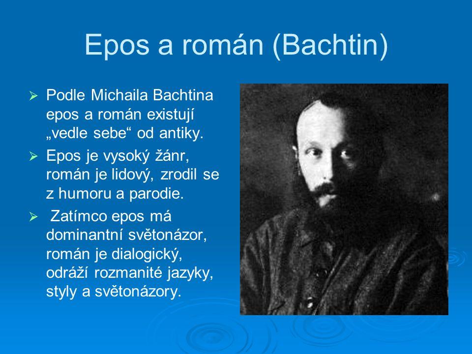 """Epos a román (Bachtin)   Podle Michaila Bachtina epos a román existují """"vedle sebe od antiky."""