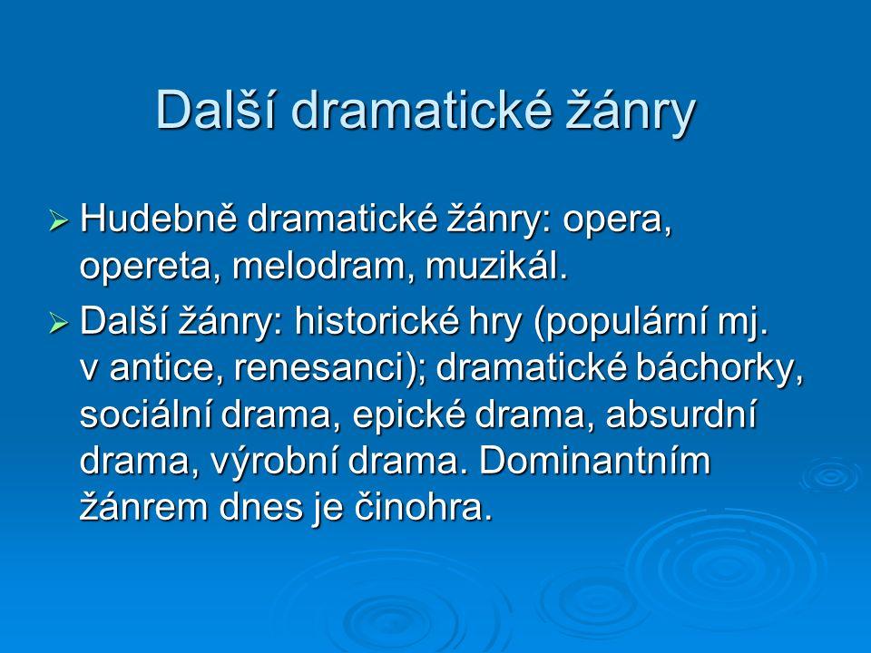 Další dramatické žánry  Hudebně dramatické žánry: opera, opereta, melodram, muzikál.