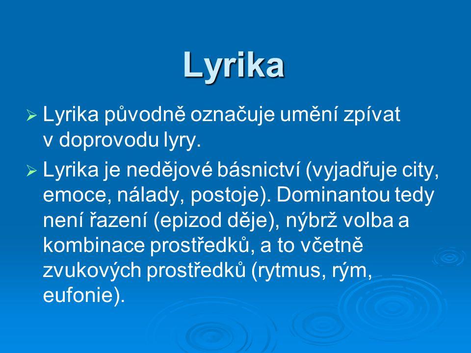 Lyrika   Lyrika původně označuje umění zpívat v doprovodu lyry.