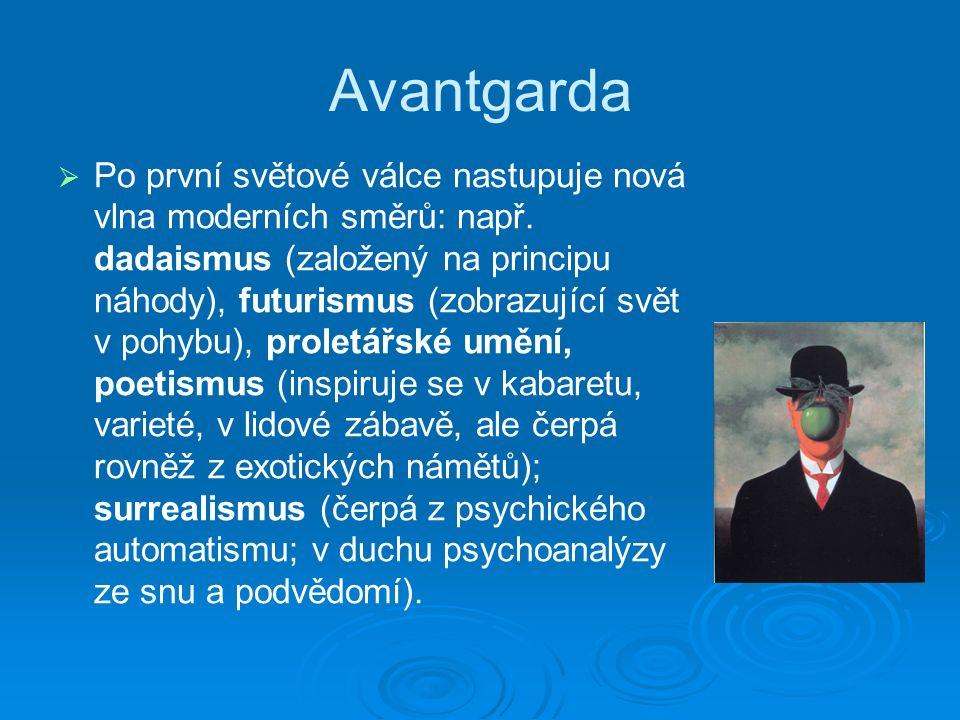 Avantgarda   Po první světové válce nastupuje nová vlna moderních směrů: např.