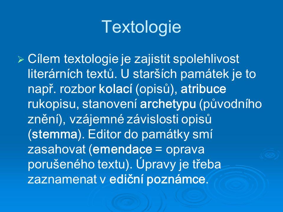 Textologie   Cílem textologie je zajistit spolehlivost literárních textů.