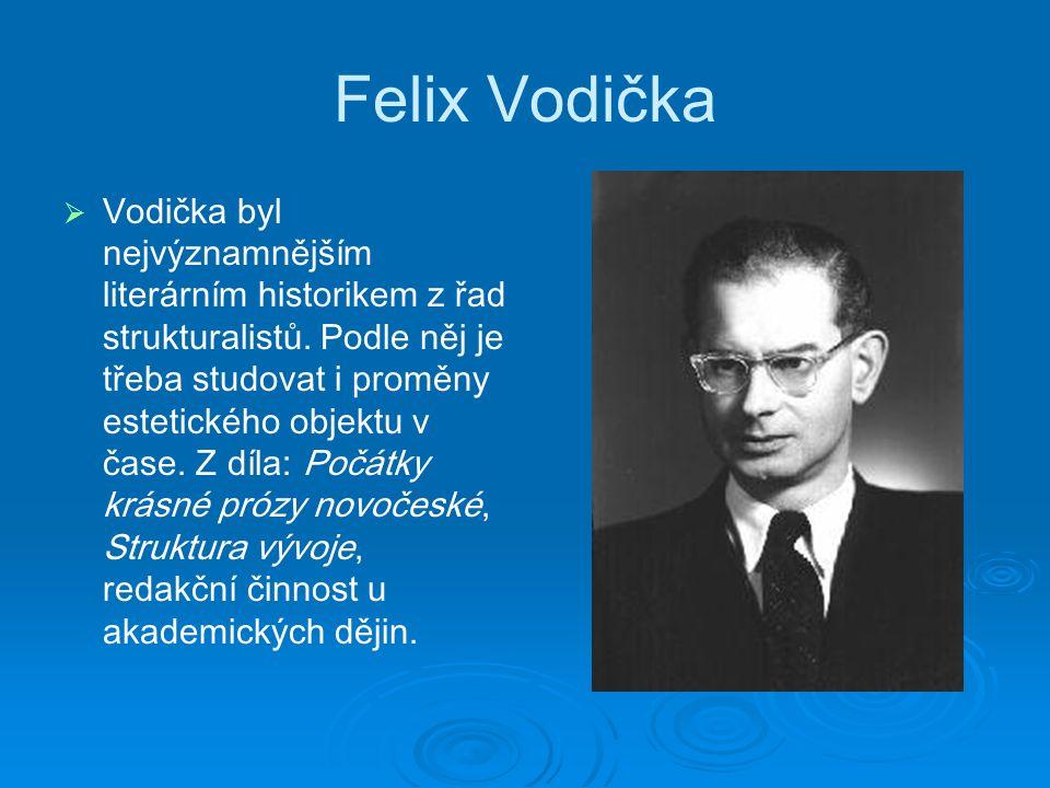 Felix Vodička   Vodička byl nejvýznamnějším literárním historikem z řad strukturalistů.